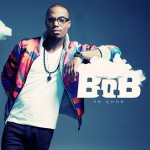 B.o.B. – So Good  (Produced by Ryan Tedder).