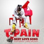 T-Pain feat Chris Brown – Best Love Song