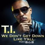 T.I. ft. B.o.B – We Don't Get Down Like Ya'll