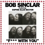 Bob Sinclar ft. Sophie Ellis-Bextor – F*ck With You