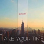 Sam Hunt – Take Your Time