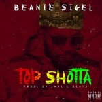 Beanie Sigel – Top Shotta ( Prod Jahlil Beats )