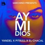 Yandel – Ay Mi Dios ft. Pitbull & El Chacal (Prod. Lamchino)