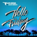 Flo Rida – Hello Friday ft. Jason Derulo