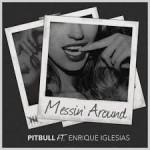 Pitbull – Messin' Around ft. Enrique Iglesias