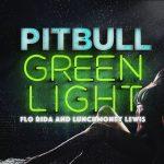 Pitbull – Greenlight ft. Flo Rida, LunchMoney Lewis