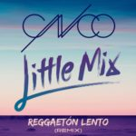 Little Mix – Reggaetón Lento ,CNCO (Remix)