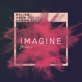 Bolier & Arem Ozguc & Arman Aydin – Imagine (ft. NBLM)