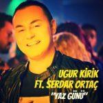 Uğur Kirik feat. Serdar Ortaç – Yaz Günü