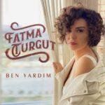 Fatma Turgut – Ben Vardım